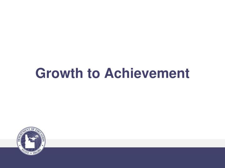 Growth to Achievement