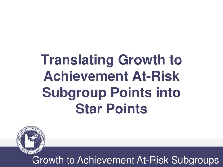 Translating Growth to Achievement At-Risk Subgroup Points into
