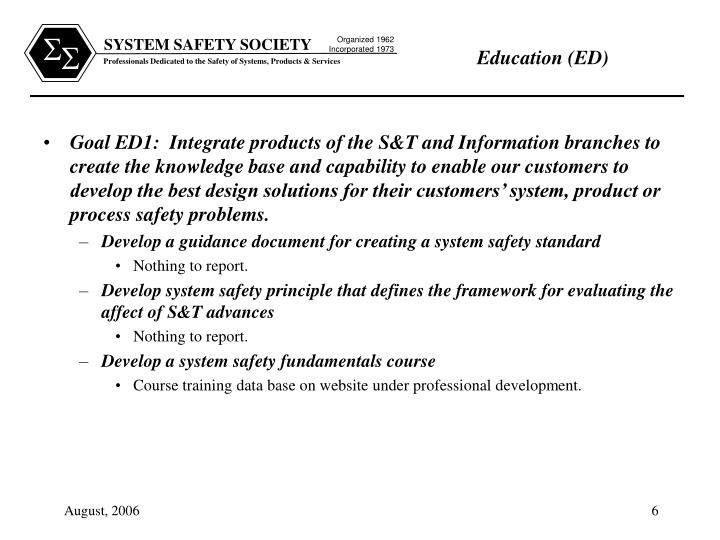 Goal ED1:  Integrate products of the S&T and Information branches to create the knowledge base and capability to enable our customers to develop the best design solutions for their customers' system, product or process safety problems.