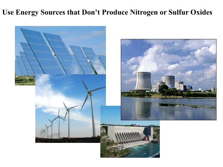Use Energy Sources that Don't Produce Nitrogen or Sulfur Oxides