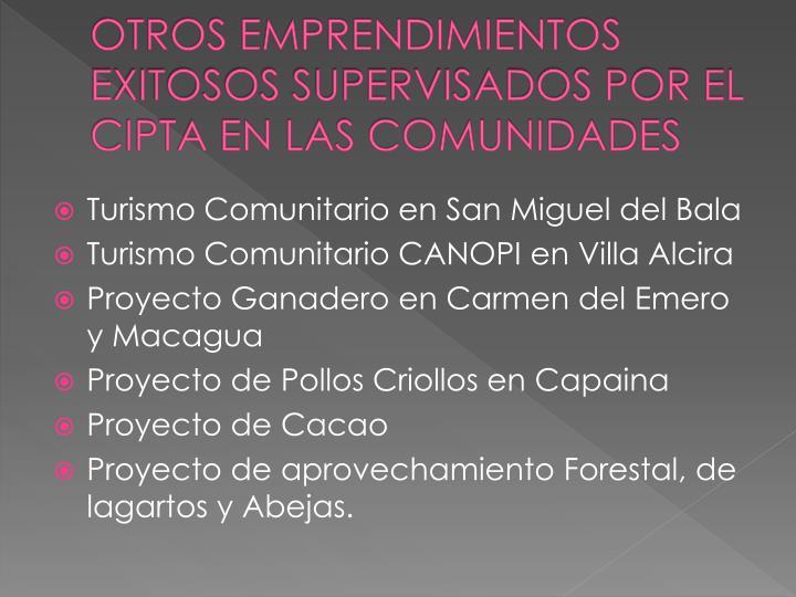 OTROS EMPRENDIMIENTOS EXITOSOS SUPERVISADOS POR EL CIPTA EN LAS COMUNIDADES