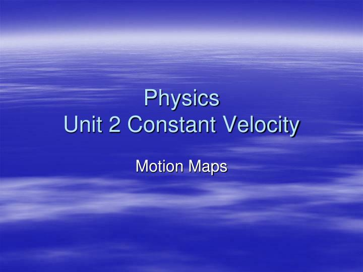 Physics unit 2 constant velocity