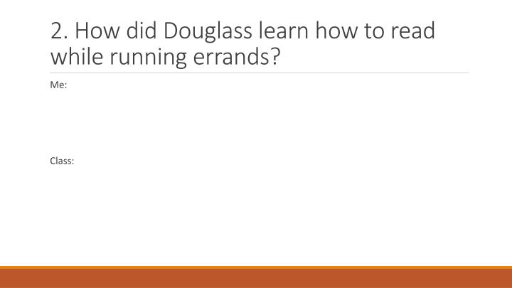 2. How did Douglass learn how to read while running errands?