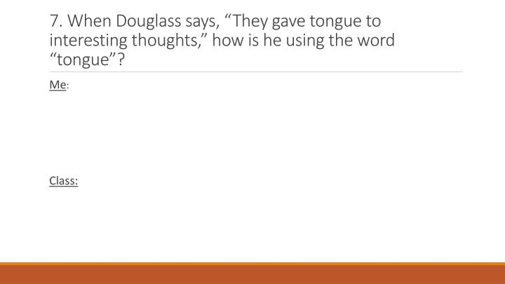 7. When Douglass says, They gave tongue to interesting thoughts, how is he using the word tongue?