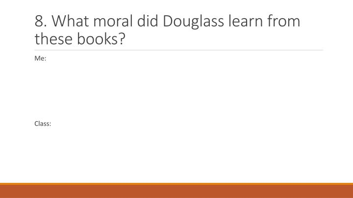 8. What moral did Douglass learn from these books?
