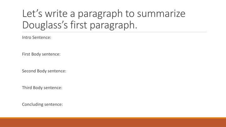 Lets write a paragraph to summarize Douglasss first paragraph.