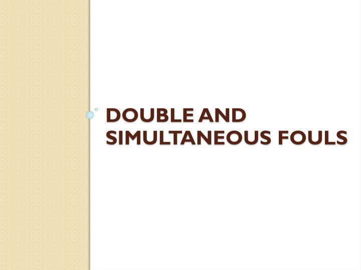Double and Simultaneous fouls