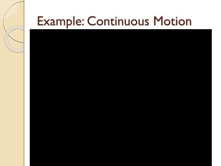 Example: Continuous Motion