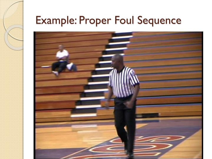 Example: Proper Foul Sequence