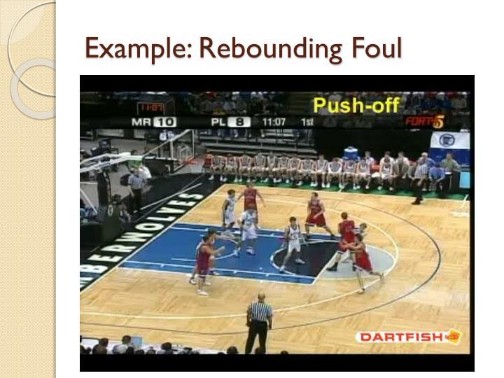 Example: Rebounding Foul