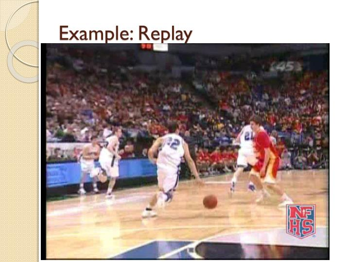 Example: Replay
