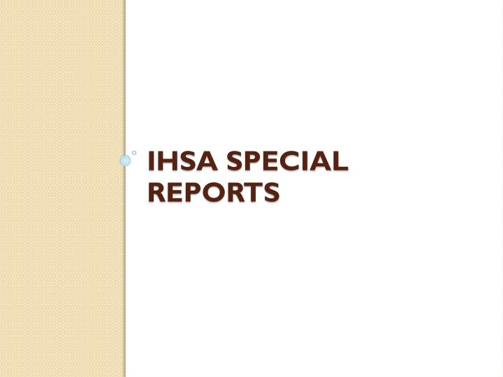 Ihsa Special reports