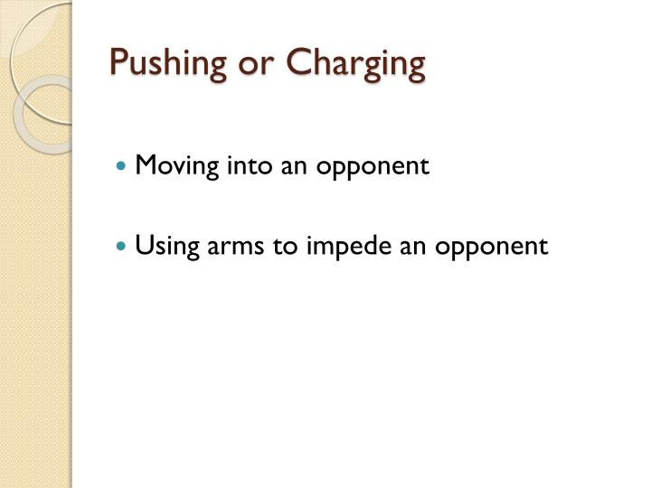 Pushing or Charging