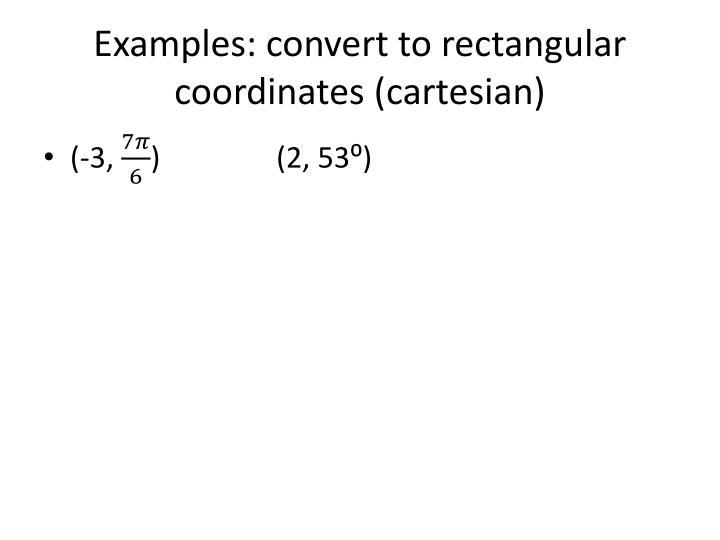 Examples: convert to rectangular coordinates (