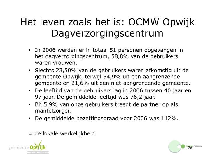 Het leven zoals het is: OCMW Opwijk  Dagverzorgingscentrum