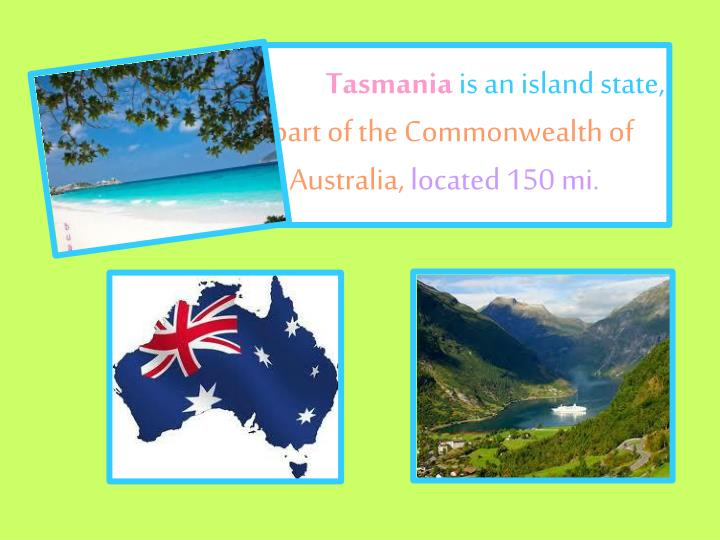 Tasmania is an island state part of the commonwealth of australia located 150 mi