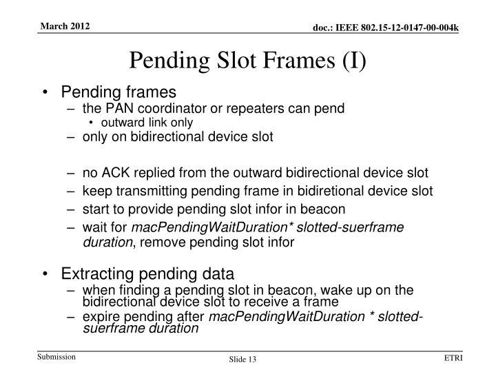 Pending Slot Frames (I)