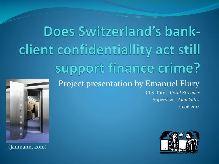 does switzerland s bank client confidentiallity act still support finance crime