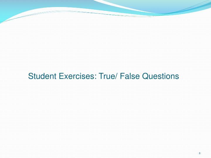 Student Exercises: True/ False Questions