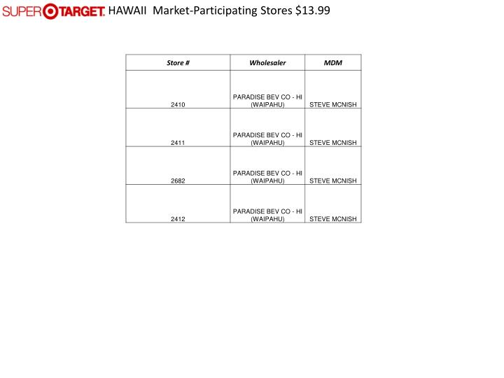 HAWAII  Market-Participating Stores $13.99