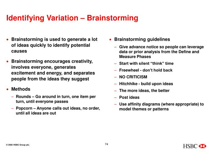 Brainstorming is used to generate a lot of ideas quickly to identify potential causes