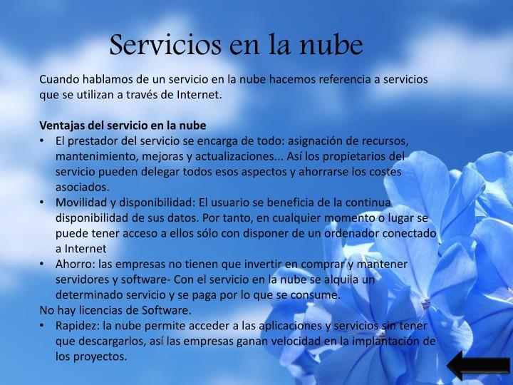 Cuando hablamos de un servicio en la nube hacemos referencia a servicios que se utilizan a través de Internet