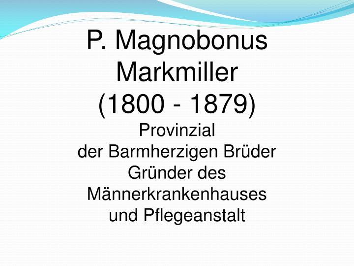 P. Magnobonus Markmiller