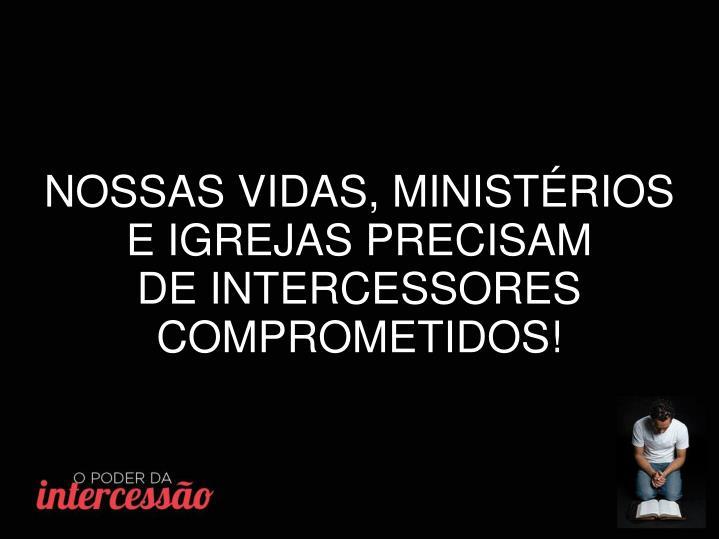 NOSSAS VIDAS, MINISTÉRIOS E IGREJAS PRECISAM
