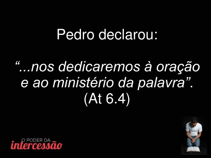 Pedro declarou: