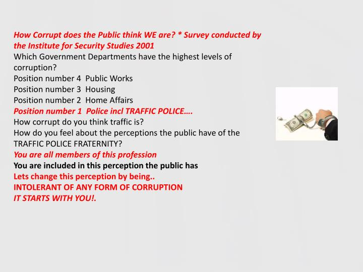 How Corrupt does the Public think WE are? * Survey conducted by the Institute for Security Studies 2001