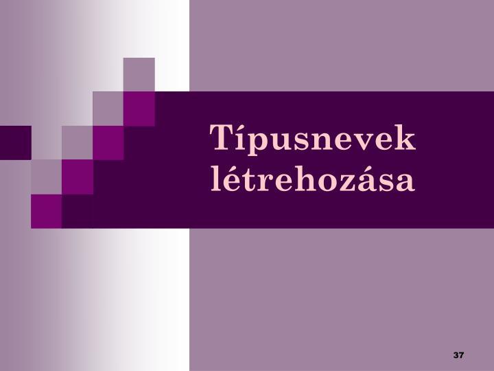 Típusnevek létrehozása
