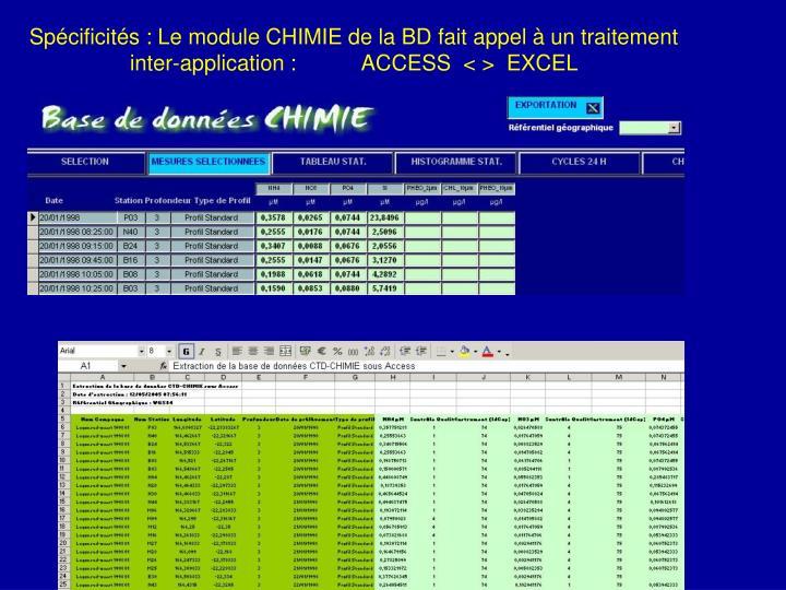 Spécificités : Le module CHIMIE de la BD fait appel à un traitement inter-application :           ACCESS  < >  EXCEL