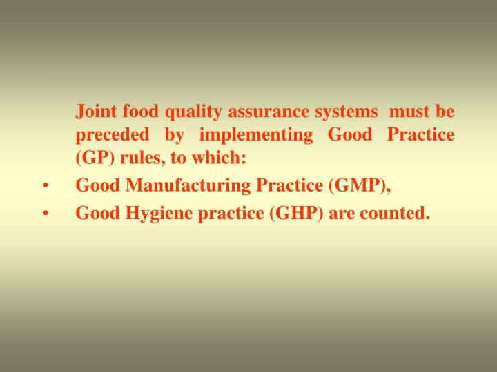 Joint food quality assurance systems  must be preceded by implementing Good Practice (GP) rules, to which: