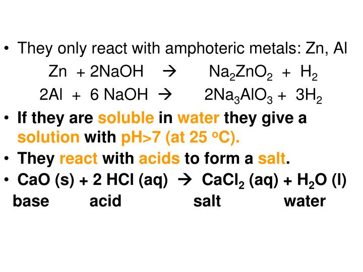 They only react with amphoteric metals: Zn, Al