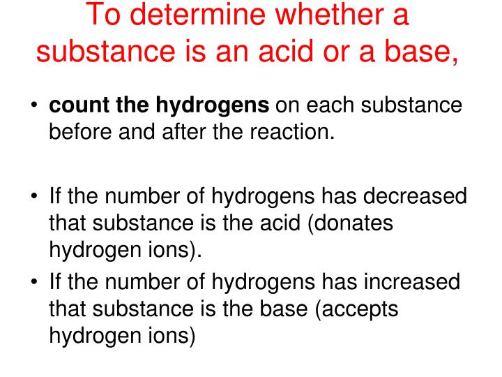 To determine whether a substance is an acid or a base,