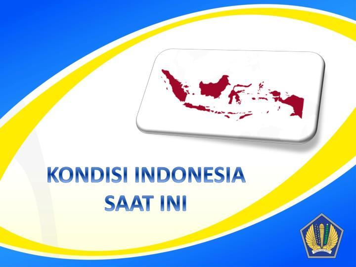 KONDISI INDONESIA SAAT INI