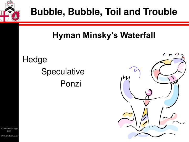 Bubble, Bubble, Toil and Trouble