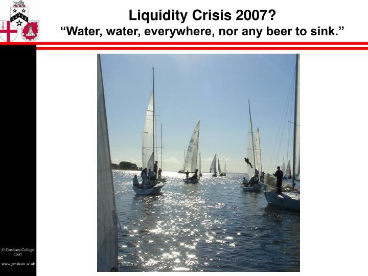 Liquidity Crisis 2007?