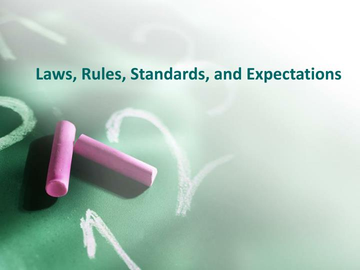 Laws rules standards and expectations