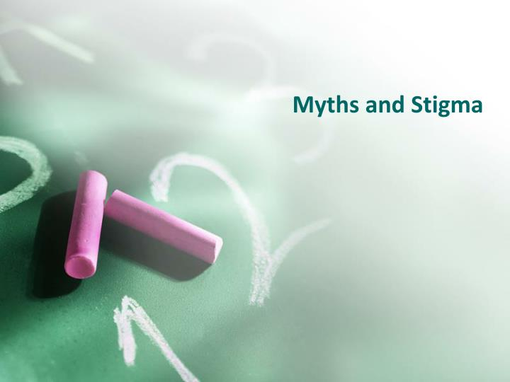 Myths and Stigma