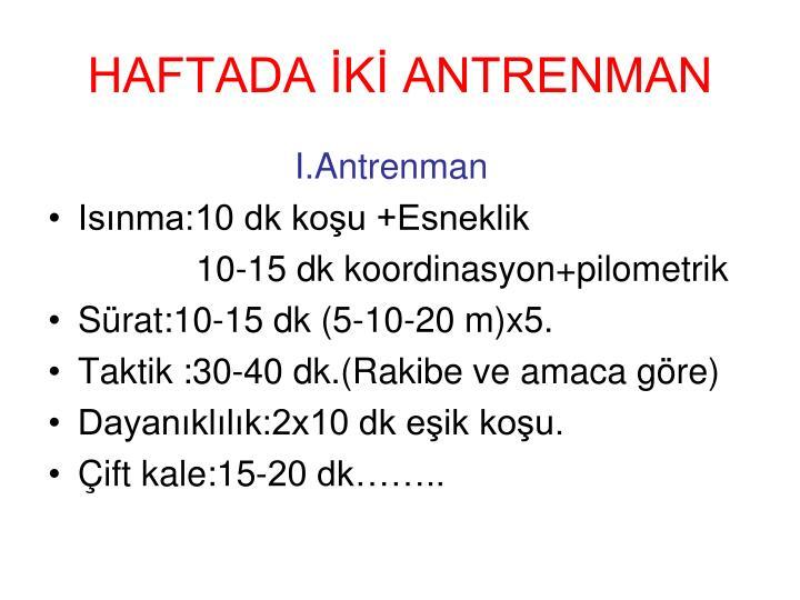 HAFTADA İKİ ANTRENMAN