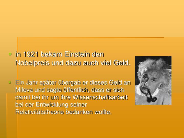in 1921 bekam Einstein den  Nobelpreis und dazu auch viel Geld.
