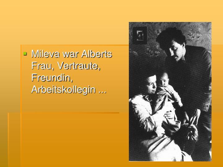 Mileva war Alberts Frau, Vertraute, Freundin, Arbeitskollegin ...