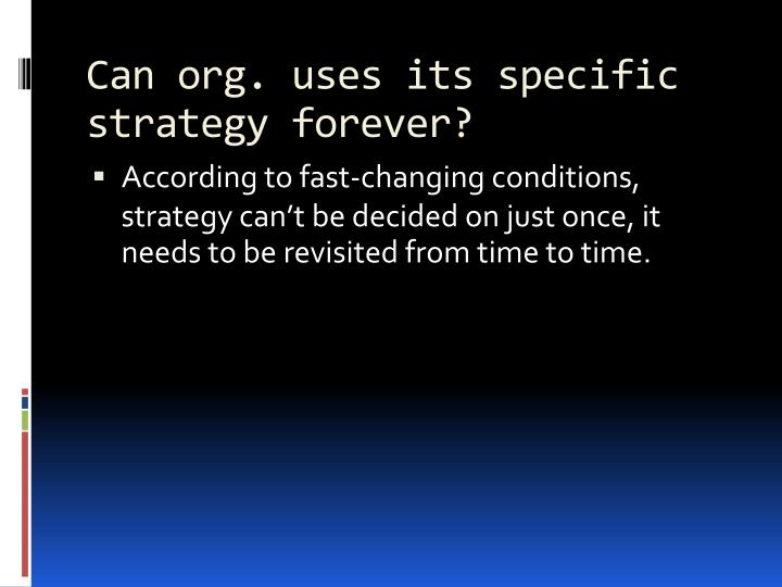 Can org. uses its specific strategy forever?