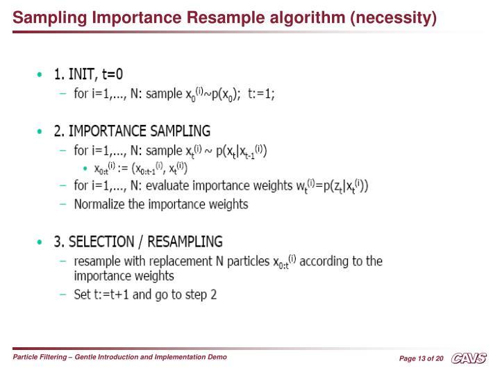 Sampling Importance Resample algorithm (necessity)