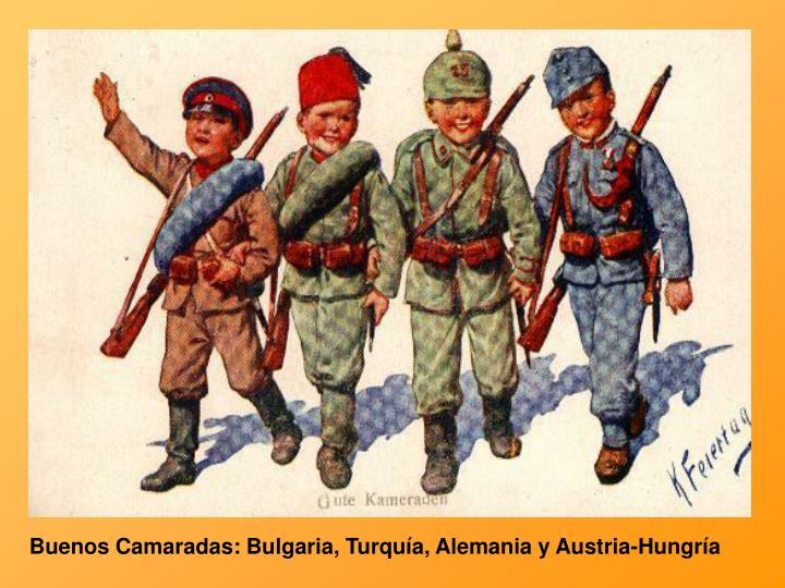 Buenos Camaradas: Bulgaria, Turquía, Alemania y Austria-Hungría