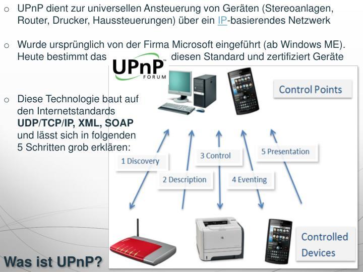 UPnP dient zur universellen Ansteuerung von Geräten (Stereoanlagen, Router, Drucker, Haussteuerungen) über ein