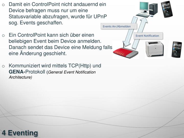 Damit ein ControlPoint nicht andauernd ein Device befragen muss nur um eine Statusvariable abzufragen, wurde für UPnP sog. Events geschaffen.