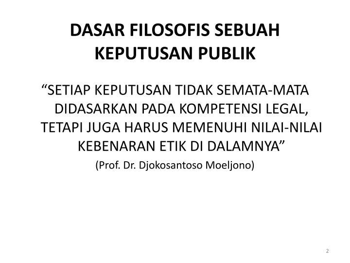 DASAR FILOSOFIS SEBUAH KEPUTUSAN PUBLIK