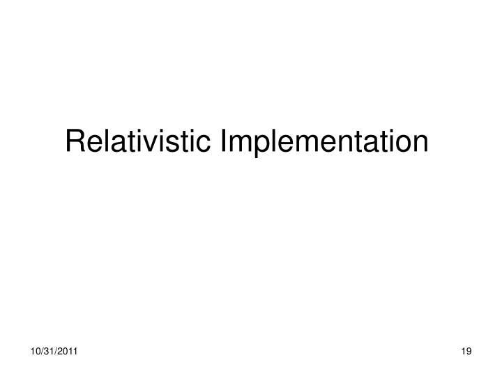 Relativistic Implementation